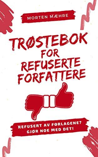 Trøstebok for refuserte forfattere (Norwegian Edition)