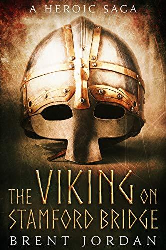 The Viking On Stamford Bridge: A Heroic Saga (English Edition)
