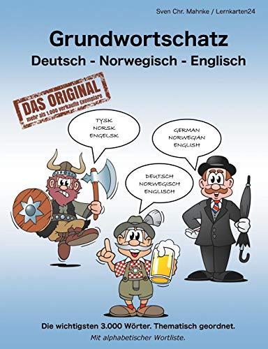 Grundwortschatz Deutsch - Norwegisch - Englisch: Die wichtigsten 3.000 Wörter. Thematisch geordnet....