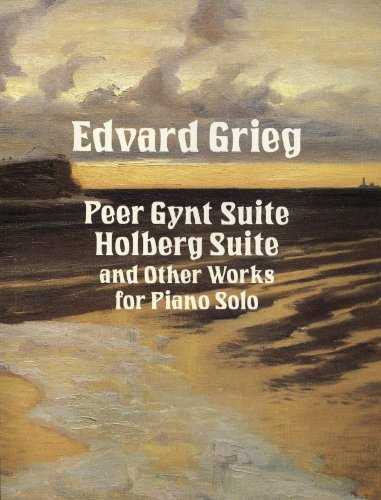 Peer Gynt Suite, Holberg Suite, and Other Works for Piano Solo (Dover Music for Piano) (English...