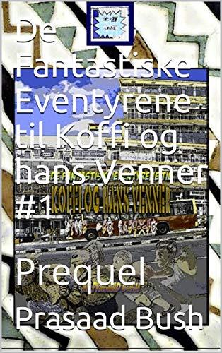 De Fantastiske Eventyrene til Koffi og hans Venner #1: Prequel (Norwegian Edition)
