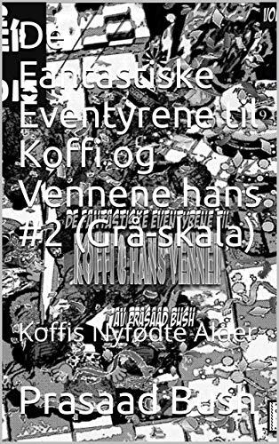 De Fantastiske Eventyrene til Koffi og Vennene hans #2 (Grå-skala): Koffis Nyfødte Alder...