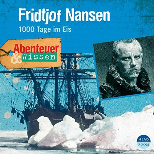 Fridtjof Nansen - 1000 Tage im Eis: Abenteuer & Wissen
