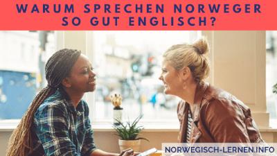 Warum sprechen Norweger so gut Englisch