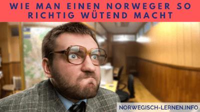 Wie man einen Norweger so richtig wütend macht