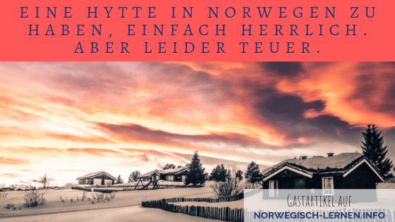 Eine hytte in Norwegen zu haben, einfach herrlich. Aber leider teuer.