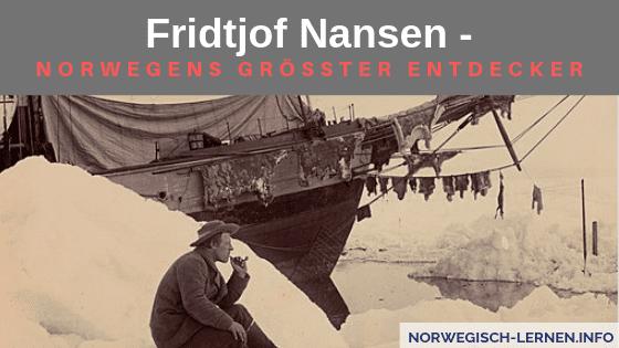Fridtjof Nansen - Norwegens größter Entdecker