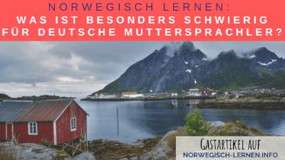 Norwegisch lernen - Was ist besonders schwierig für deutsche Muttersprachler