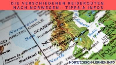 Die verschiedenen Reiserouten nach Norwegen - Tipps Infos